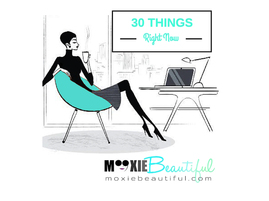 30-Things I Love Right Now
