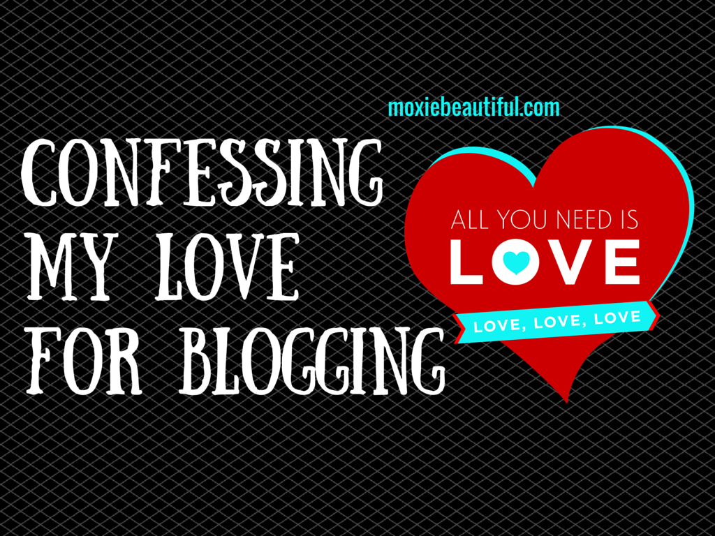 Confessing My Love For Blogging