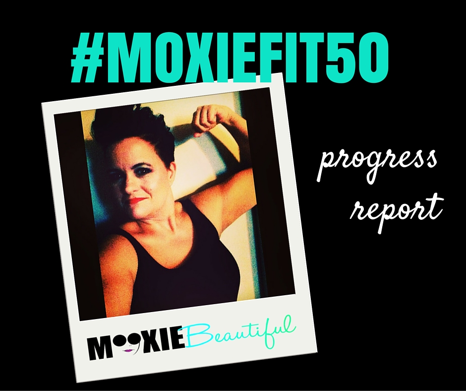 #MoxieFit50 Progress Report