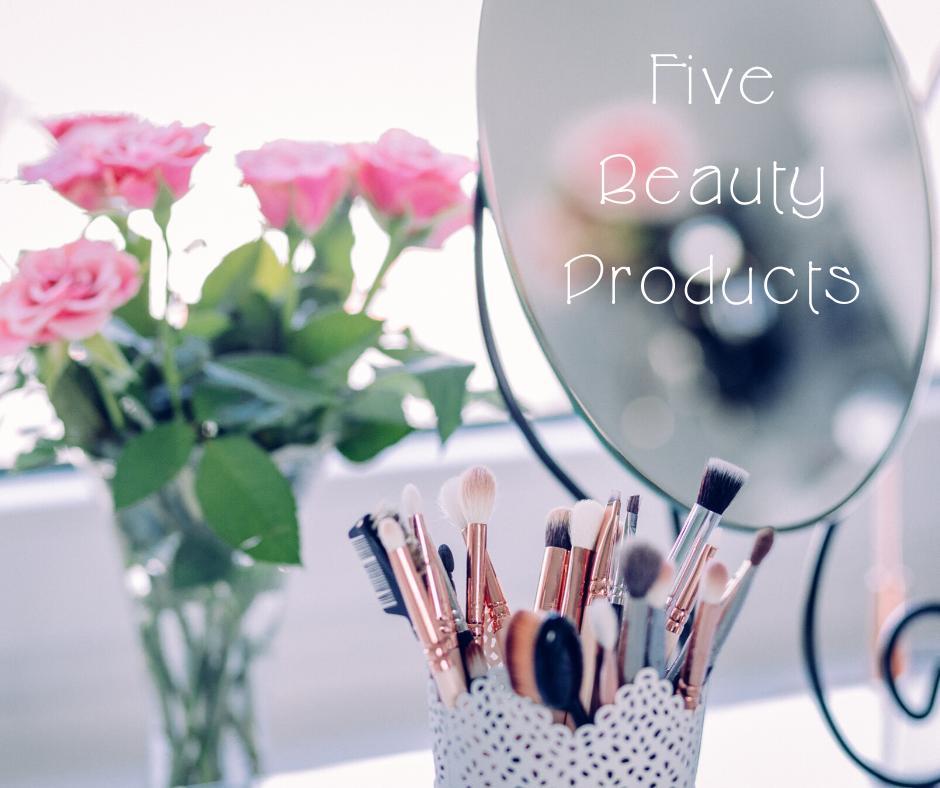 5 Beauty Products I Am Loving